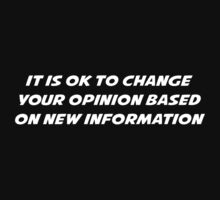 It is ok to change your opinion based on new information by SlubberBub