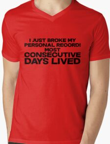 I just broke my personal record for most consecutive days lived. Mens V-Neck T-Shirt