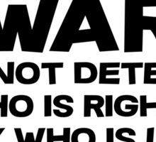 War does not determine who is right - only who is left. Sticker