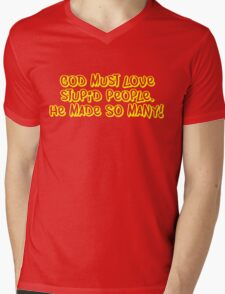 God must love stupid people. He made SO many Mens V-Neck T-Shirt