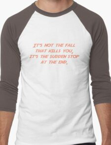 It's not the fall that kills you; it's the sudden stop at the end. Men's Baseball ¾ T-Shirt
