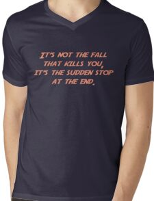 It's not the fall that kills you; it's the sudden stop at the end. Mens V-Neck T-Shirt