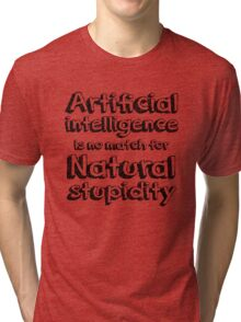 Artificial intelligence is no match for natural stupidity. Tri-blend T-Shirt