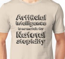 Artificial intelligence is no match for natural stupidity. Unisex T-Shirt