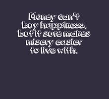 Money can't buy happiness, but it sure makes misery easier to live with. Unisex T-Shirt