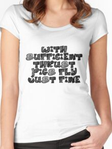 With sufficient thrust, pigs fly just fine. Women's Fitted Scoop T-Shirt