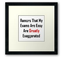 Rumors That My Exams Are Easy Are Greatly Exaggerated Framed Print