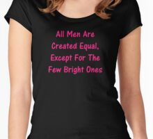 All Men Are Created Equal, Except For The Few Bright Ones Women's Fitted Scoop T-Shirt