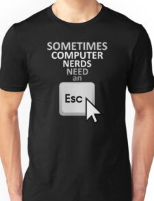Sometimes Computer Nerds Need an ESC Unisex T-Shirt