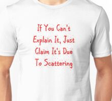 Claim It's Due To Scattering Unisex T-Shirt