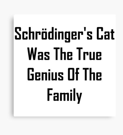 Schrodinger's Cat Was The True Genius Of The Family Canvas Print