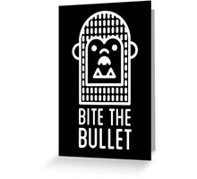 bite the bullet Greeting Card
