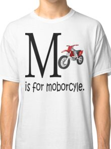 Funny Alphabet: M is for Motorcycle Classic T-Shirt