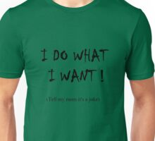 Tell my mom it's a joke. Unisex T-Shirt