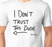 I DON'T TRUST THIS DUDE! Unisex T-Shirt