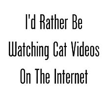 I'd Rather Be Watching Cat Videos On The Internet Photographic Print