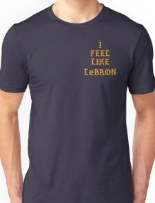 I FEEL LIKE LEBRON Unisex T-Shirt