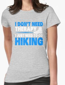 I Don't Need Therapy I Just Need To Go Hiking, Happy Camping T-Shirt Womens Fitted T-Shirt