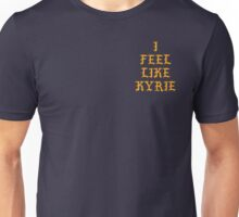 I FEEL LIKE KYRIE Unisex T-Shirt