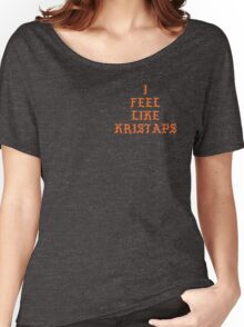 I FEEL LIKE KRISTAPS Women's Relaxed Fit T-Shirt