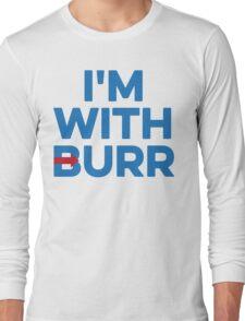 I'M WITH BURR Aaron Burr Election of 1800 Alexander Hamilton Long Sleeve T-Shirt