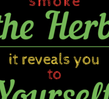 When you smoke the herb, it reveals you to yourself. Sticker