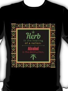 Herb is the healing of a nation, alcohol is the destruction. T-Shirt