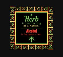 Herb is the healing of a nation, alcohol is the destruction. Unisex T-Shirt