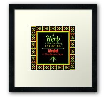 Herb is the healing of a nation, alcohol is the destruction. Framed Print