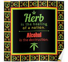 Herb is the healing of a nation, alcohol is the destruction. Poster