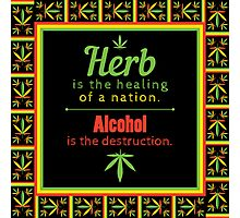 Herb is the healing of a nation, alcohol is the destruction. Photographic Print