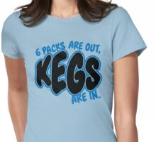 6 packs are out, kegs are in Womens Fitted T-Shirt