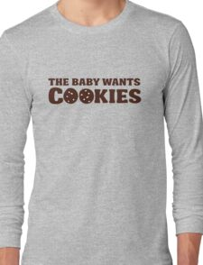 The baby wants cookies! Long Sleeve T-Shirt