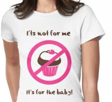 It's not for me. It's for the baby Womens Fitted T-Shirt