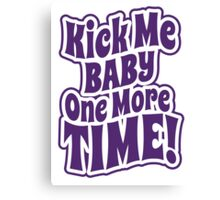 Kick me baby one more time Canvas Print