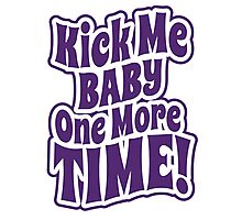 Kick me baby one more time Photographic Print
