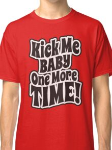Kick me baby one more time Classic T-Shirt