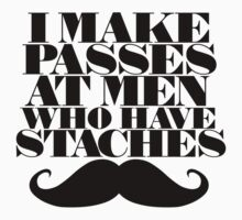 I make passes at men with staches by Boogiemonst
