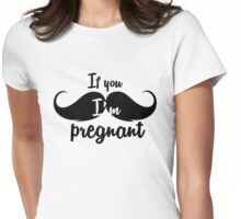 If you mustache, I'm pregnant Womens Fitted T-Shirt