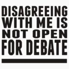 Disagreeing w/ me is not up for debate. by ryanmuir