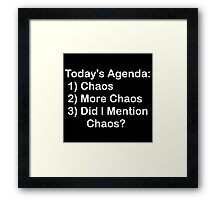 Today's Agenda: Chaos Framed Print