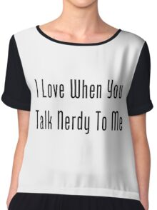I Love When You Talk Nerdy To Me Chiffon Top
