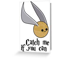 Catch me if you can! Greeting Card