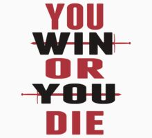 You Win or You Die. by ryanmuir