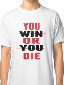You Win or You Die. Classic T-Shirt