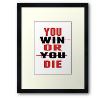 You Win or You Die. Framed Print