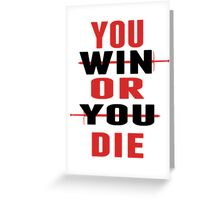 You Win or You Die. Greeting Card