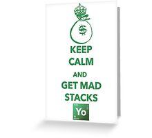 KEEP CALM AND GET MAD STACKS YO (Breaking Bad) Greeting Card