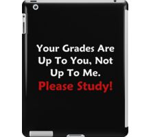 Your Grades Are Up To You iPad Case/Skin