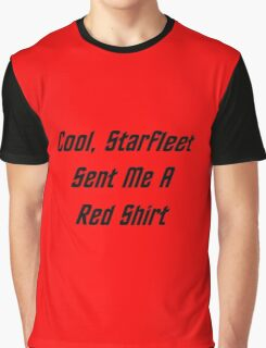 Cool, Starfleet Sent Me A Red Shirt (black text) Graphic T-Shirt